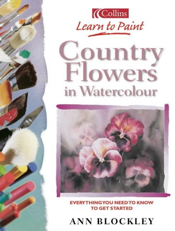 9780007143825: Country Flowers in Watercolour (Collins Learn to Paint)