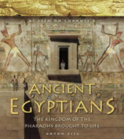 9780007143993: Ancient Egyptians (1) - Ancient Egyptians: The Kingdom of the Pharaohs Brought to Life