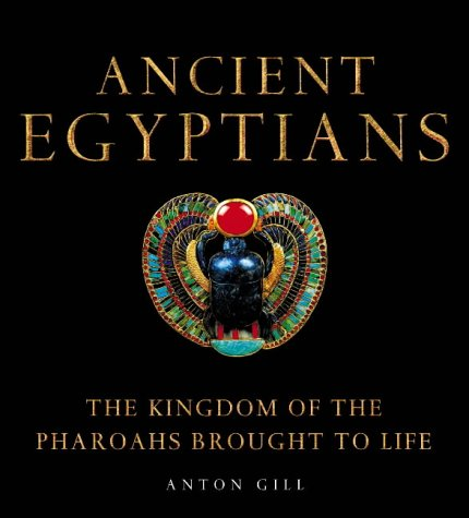 9780007144006: Ancient Egyptians (1) - Ancient Egyptians: The Kingdom of the Pharaohs Brought to Life