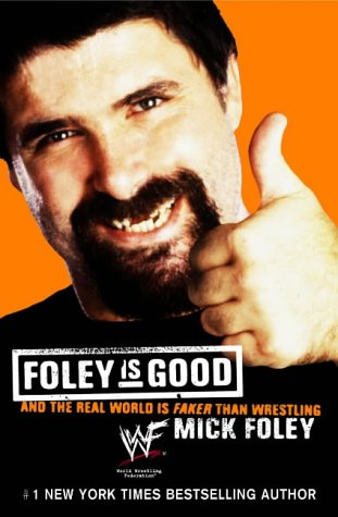 9780007145089: Foley Is Good - And the Real World is Faker Than Wrestling (01) by Foley, Mick [Mass Market Paperback (2002)]