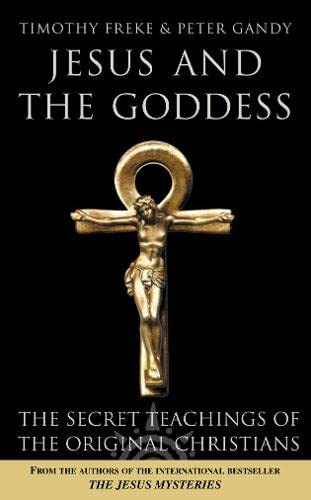 9780007145454: Jesus and the Goddess: The Secret Teachings of the Original Christians