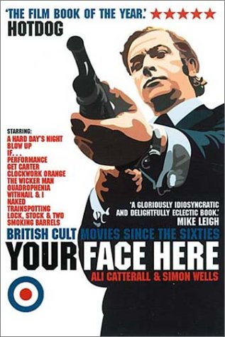 9780007145546: Your Face Here: British Cult Movies Since the Sixties