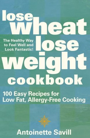 9780007145935: Lose Wheat, Lose Weight Cookbook: 100 Easy Recipes for Low-Fat, Allergy-Free Cooking