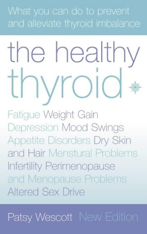 9780007146611: The Healthy Thyroid: What you can do to prevent and alleviate thyroid imbalance
