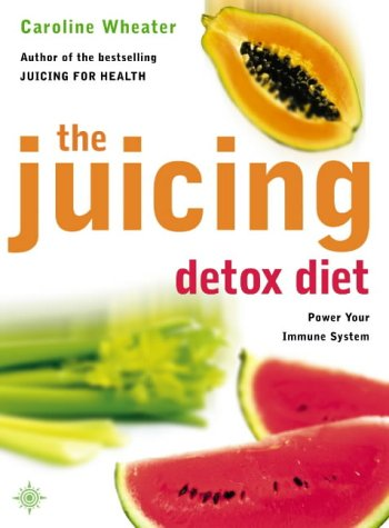 9780007146628: The Juicing Detox Diet: How to Use Natural Juices to Power Your Immune System and Get in Shape
