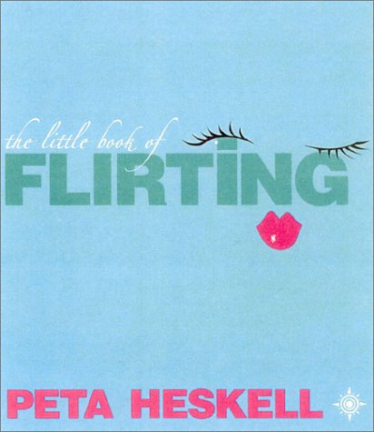 9780007146635: The Little Book of Flirting: Seven Days to Being a Great Flirt