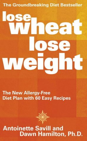 9780007147403: Lose Wheat, Lose Weight: The New Allergy-free Diet Plan with 60 Easy Recipes