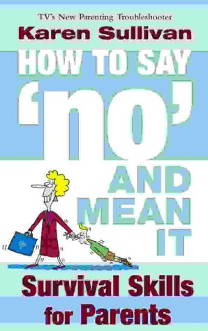 9780007148691: How to Say 'no' and Mean it: Survival Skills for Parents