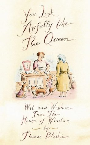 9780007148745: You Look Awfully Like the Queen: Wit and Wisdom from the House of Windsor