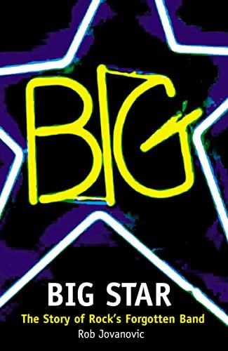 Big Star: The Story of Rock's Forgotten: Rob Jovanovic
