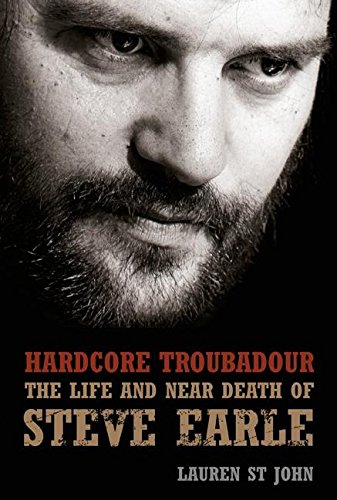 9780007149421: Hardcore Troubadour: The Life and Near Death of Steve Earle