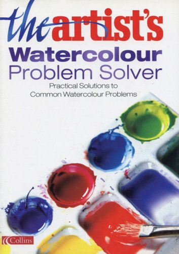 9780007149483: The Artist's Watercolour Problem Solver: Practical Solutions to Common Watercolour Problems