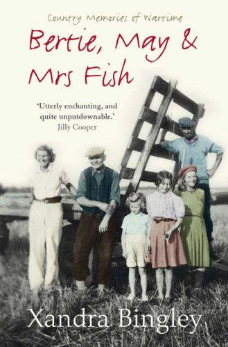 9780007149506: Bertie, May and Mrs Fish: Country Memories of Wartime