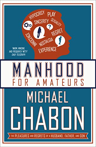 9780007150410: Manhood for Amateurs: The Pleasures and Regrets of a Husband, Father, and Son