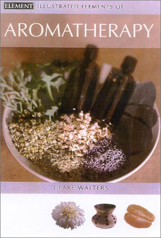 9780007150465: Illustrated Elements of Aromatherapy