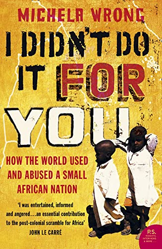 9780007150953: I Didn't Do It For You: How the World Used and Abused a Small African Nation