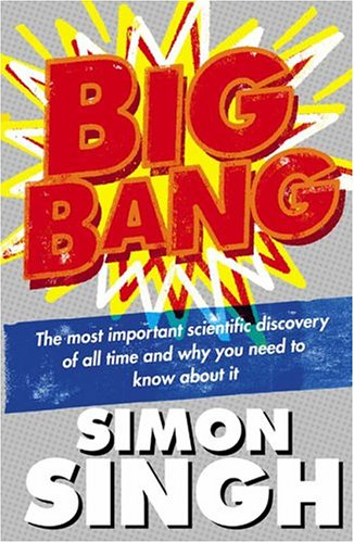 9780007152513: Big Bang: The Most Important Scientific Discovery of All Time and Why You Need to Know About it
