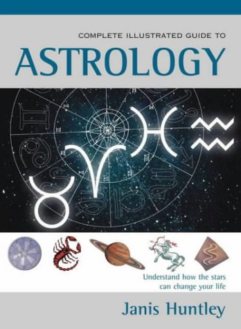 9780007152742: The Complete Illustrated Guide to Astrology: Understanding the Influence of the Stars on our Lives