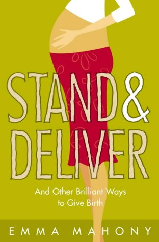 9780007153992: Stand and Deliver!: And other Brilliant Ways to Give Birth