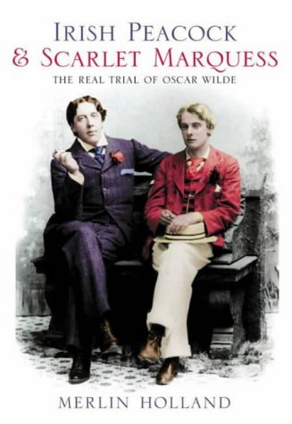9780007154180: Irish Peacock and Scarlet Marquess: The Real Trial of Oscar Wilde