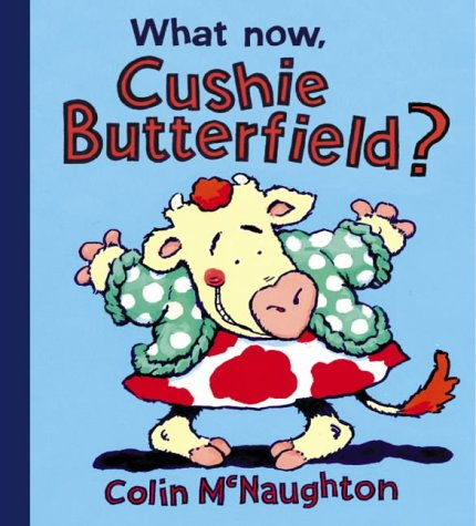 9780007154678: What Now, Cushie Butterfield?