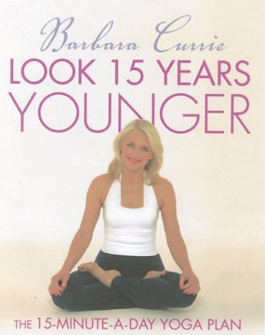 9780007155408: Look 15 Years Younger: The 15 Minute a Day Yoga Plan