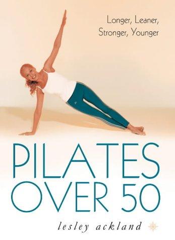 9780007155514: Pilates Over 50: Longer, Leaner, Stronger, Younger