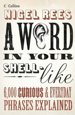 9780007155934: A Word in Your Shell-Like: 6,000 curious and everyday phrases explained
