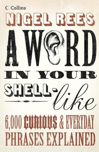 9780007155934: A Word in Your Shell-Like: 6,000 Curious & Everyday Phrases Explained