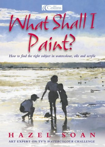What Shall I Paint?: Finding the Right: Soan, Hazel