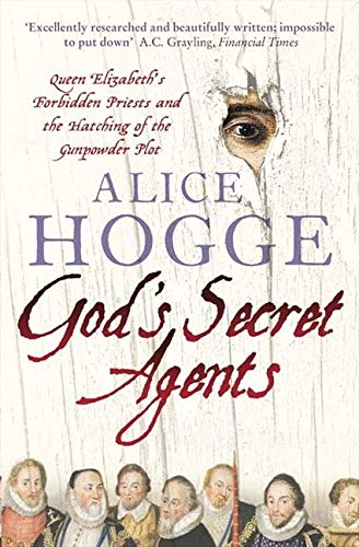 9780007156382: God's Secret Agents: Queen Elizabeth's Forbidden Priests and the Hatching of the Gunpowder Plot