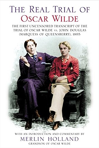 9780007156641: The Real Trial of Oscar Wilde: The First Uncensored Transcript of the Trial of Oscar Wilde Vs. John Douglas, (Marquess of Queensberry), 1895