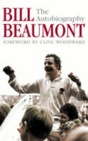 9780007156702: Bill Beaumont: The Autobiography