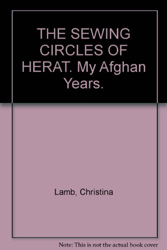 9780007157884: The Sewing Circles of Herat: My Afghan Years