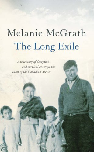 9780007157969: The Long Exile : A True Story of Deception and Survival Amongst the Inuit of the Canadian Arctic