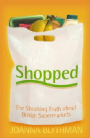 9780007158034: Shopped: The Shocking Power of British Supermarkets