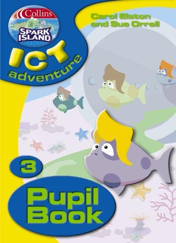 9780007160129: Spark Island ICT Adventure: Pupil's Book Year 3 (Collins Spark Island ICT Adventure)