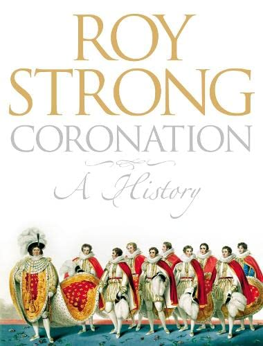 9780007160549: Coronation: A History of Kingship and the British Monarchy