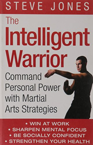 9780007160747: The Intelligent Warrior: Command Personal Power with Martial Arts Strategies