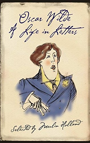 9780007161034: Oscar Wilde: A Life in Letters