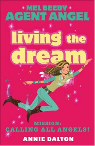 9780007161423: Living The Dream: Mission: Calling All Angels! (Mel Beeby Agent Angel)