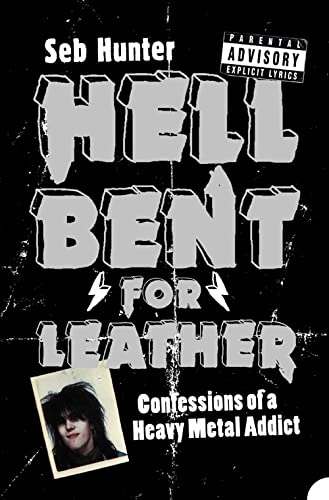 9780007161768: Hell Bent for Leather: Confessions of a Heavy Metal Addict
