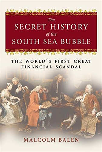 9780007161775: The Secret History of the South Sea Bubble: The World's First Great Financial Scandal