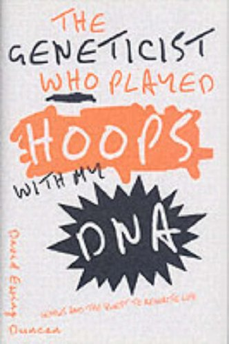 9780007161836: The Geneticist Who Played Hoops With My DNA: Genius and the Quest to Rewrite Life