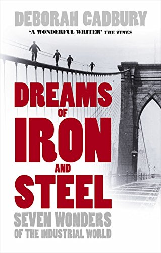 Dreams of Iron and Steel: Seven Wonders of the Nineteenth Century, from the Building of the London Sewers to the Panama Canal (9780007163069) by Cadbury, Deborah