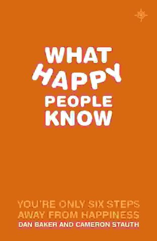 9780007163168: What Happy People Know: You're Only 6 Steps Away from Happiness