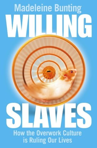 9780007163717: Willing Slaves: How the Overwork Culture is Ruling Our Lives