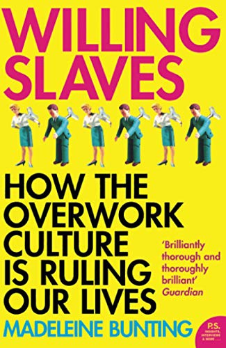 9780007163724: Willing Slaves: How the Overwork Culture is Ruling Our Lives