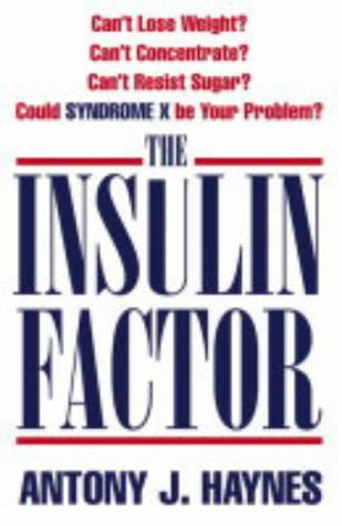 9780007163779: The Insulin Factor: Can't Lose Weight? Can't Concentrate? Can't Resist Sugar? Could Syndrome X be Your Problem?