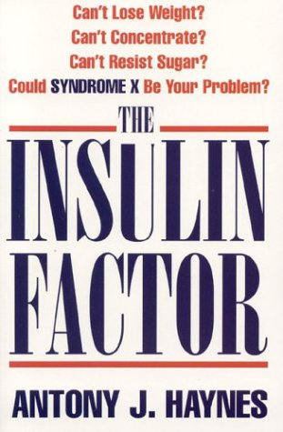 The Insulin Factor: Can't Lose Weight  Can't Concentrate  Can't Resist Sugar  Could Syndrome X Be...